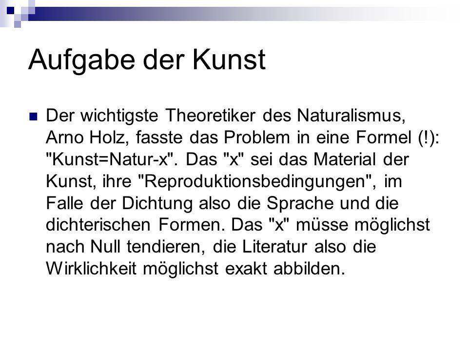 Aufgabe der Kunst Der wichtigste Theoretiker des Naturalismus, Arno Holz, fasste das Problem in eine Formel (!):