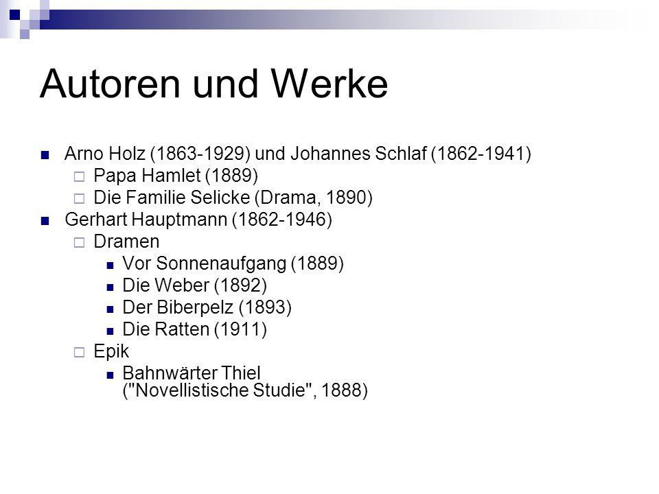 Autoren und Werke Arno Holz (1863-1929) und Johannes Schlaf (1862-1941)  Papa Hamlet (1889)  Die Familie Selicke (Drama, 1890) Gerhart Hauptmann (18