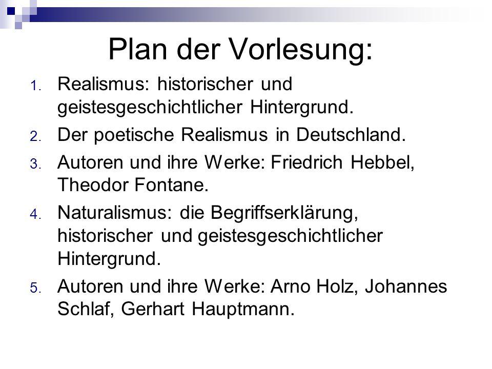 Plan der Vorlesung: 1. Realismus: historischer und geistesgeschichtlicher Hintergrund. 2. Der poetische Realismus in Deutschland. 3. Autoren und ihre