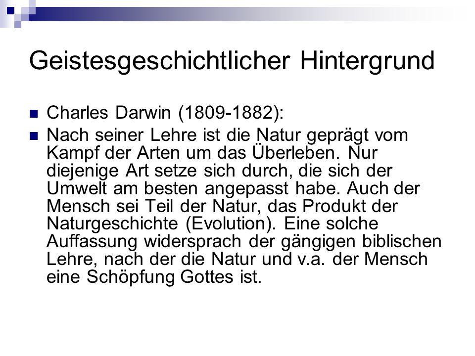Geistesgeschichtlicher Hintergrund Charles Darwin (1809-1882): Nach seiner Lehre ist die Natur geprägt vom Kampf der Arten um das Überleben. Nur dieje