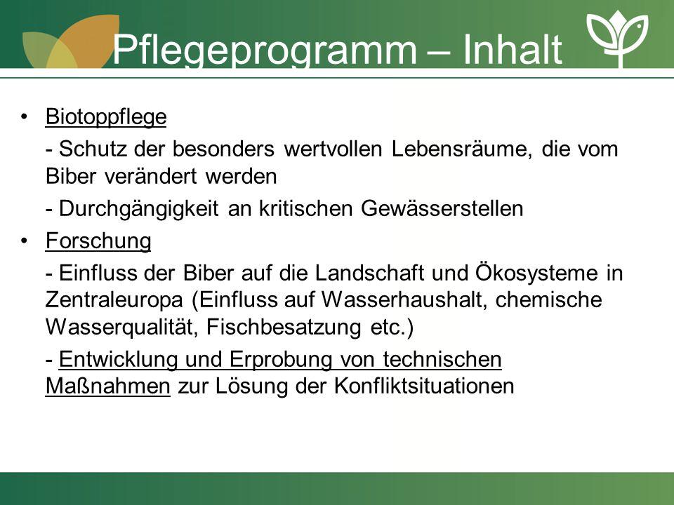 Pflegeprogramm – Inhalt Biotoppflege - Schutz der besonders wertvollen Lebensräume, die vom Biber verändert werden - Durchgängigkeit an kritischen Gew