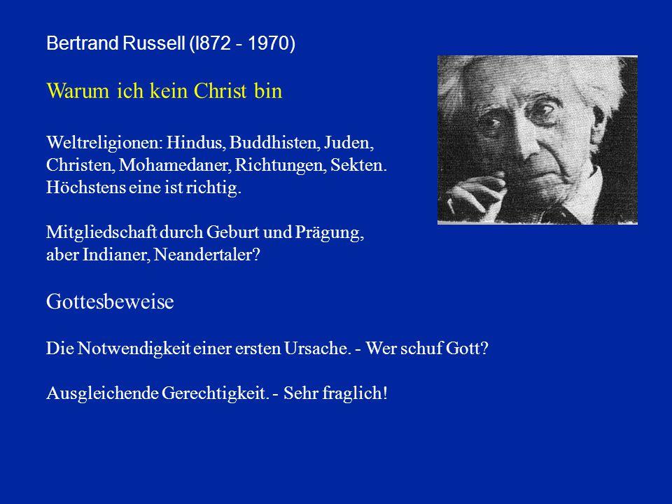 Bertrand Russell (l872 - 1970) Warum ich kein Christ bin Weltreligionen: Hindus, Buddhisten, Juden, Christen, Mohamedaner, Richtungen, Sekten. Höchste