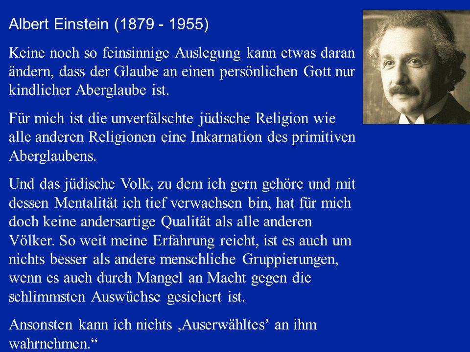 Albert Einstein (1879 - 1955) Keine noch so feinsinnige Auslegung kann etwas daran ändern, dass der Glaube an einen persönlichen Gott nur kindlicher A