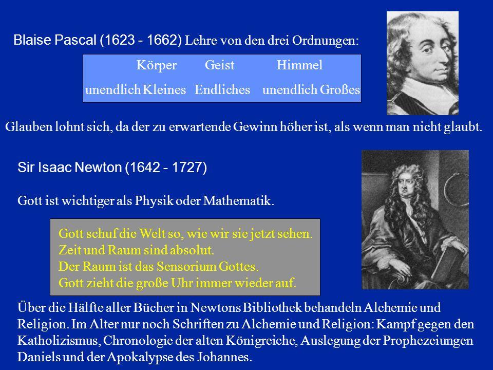 Sir Isaac Newton (1642 - 1727) Gott ist wichtiger als Physik oder Mathematik. Gott schuf die Welt so, wie wir sie jetzt sehen. Zeit und Raum sind abso