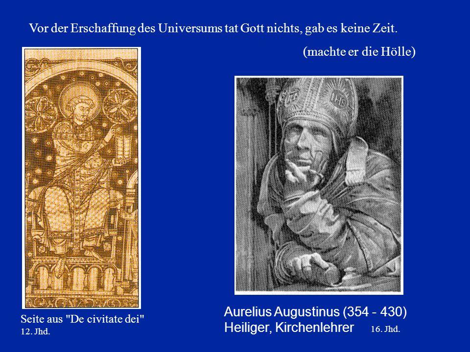 Vor der Erschaffung des Universums tat Gott nichts, gab es keine Zeit. (machte er die Hölle) Aurelius Augustinus (354 - 430) Heiliger, Kirchenlehrer 1