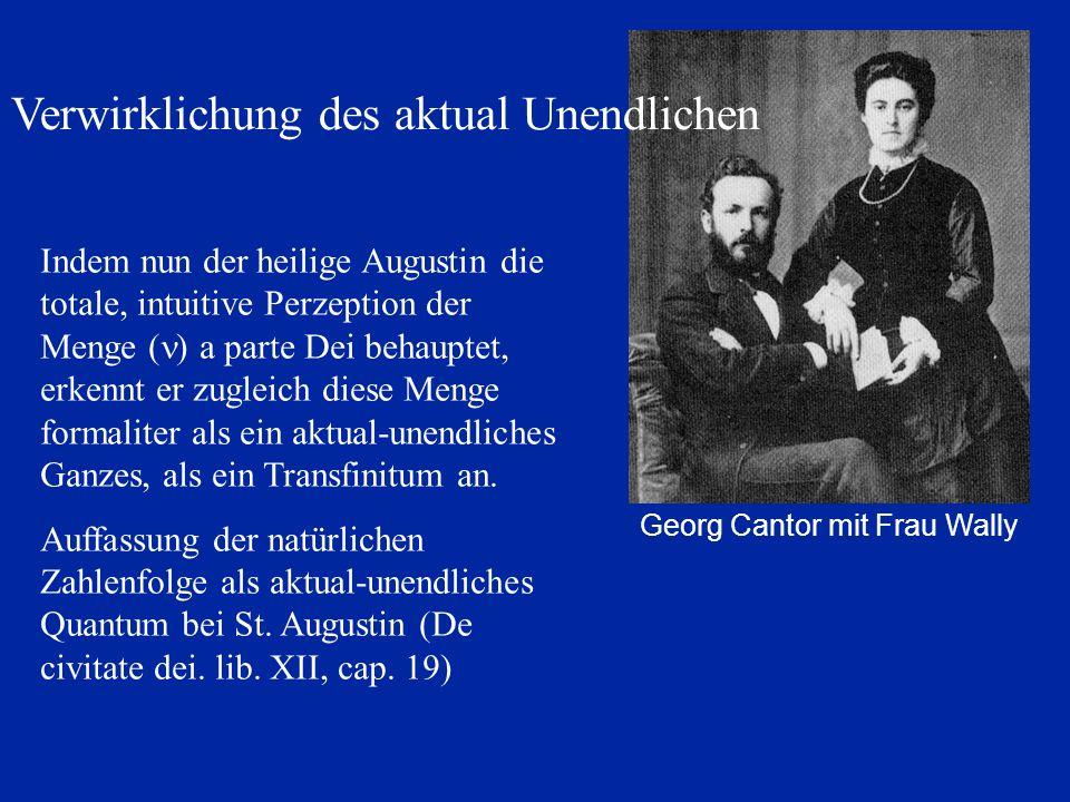 Verwirklichung des aktual Unendlichen Indem nun der heilige Augustin die totale, intuitive Perzeption der Menge ( ) a parte Dei behauptet, erkennt er