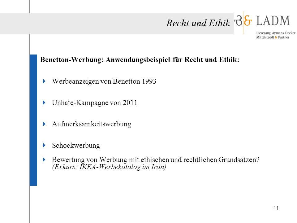 Benetton-Werbung: Anwendungsbeispiel für Recht und Ethik:  Werbeanzeigen von Benetton 1993  Unhate-Kampagne von 2011  Aufmerksamkeitswerbung  Scho