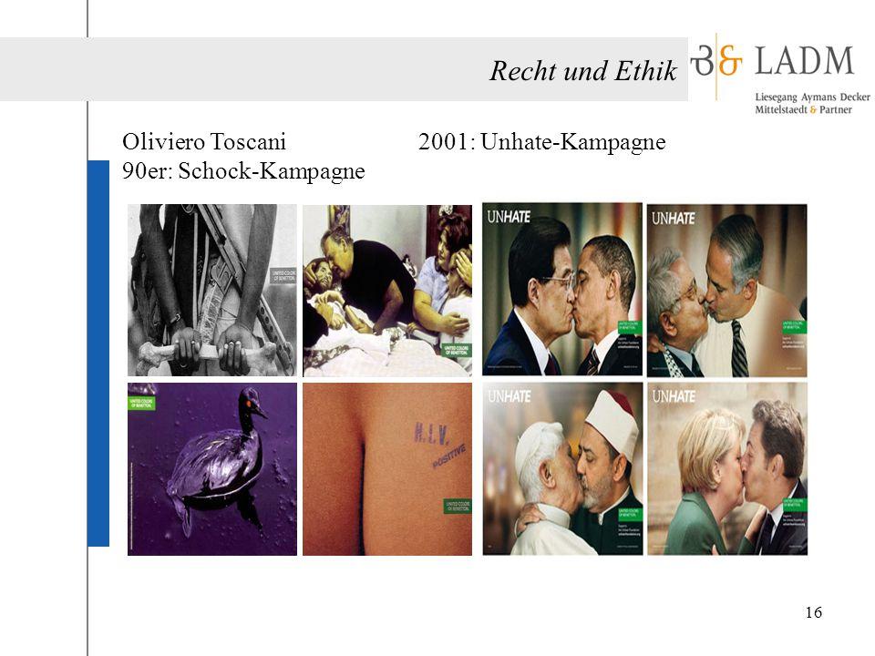 Recht und Ethik Oliviero Toscani 90er: Schock-Kampagne 2001: Unhate-Kampagne 16