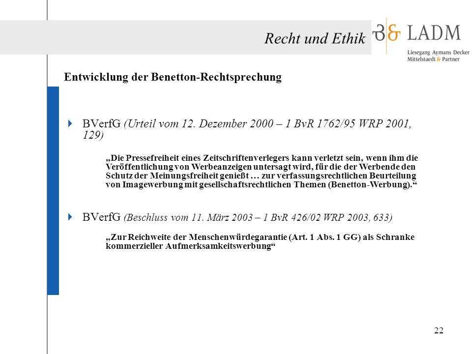 """Recht und Ethik Entwicklung der Benetton-Rechtsprechung  BVerfG (Urteil vom 12. Dezember 2000 – 1 BvR 1762/95 WRP 2001, 129) """"Die Pressefreiheit eine"""