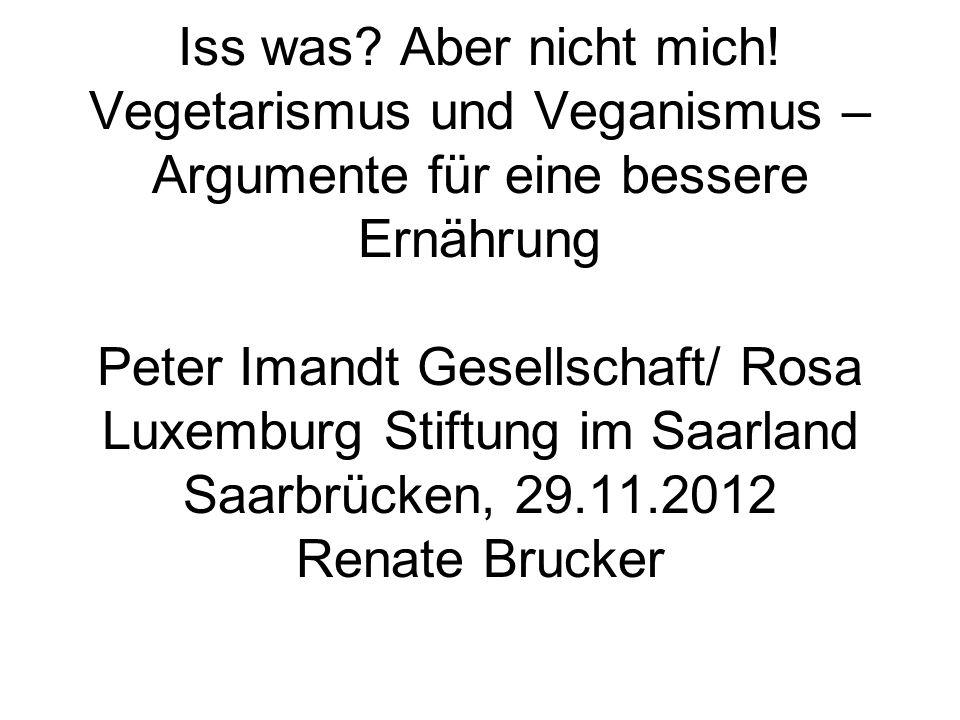 Iss was? Aber nicht mich! Vegetarismus und Veganismus – Argumente für eine bessere Ernährung Peter Imandt Gesellschaft/ Rosa Luxemburg Stiftung im Saa