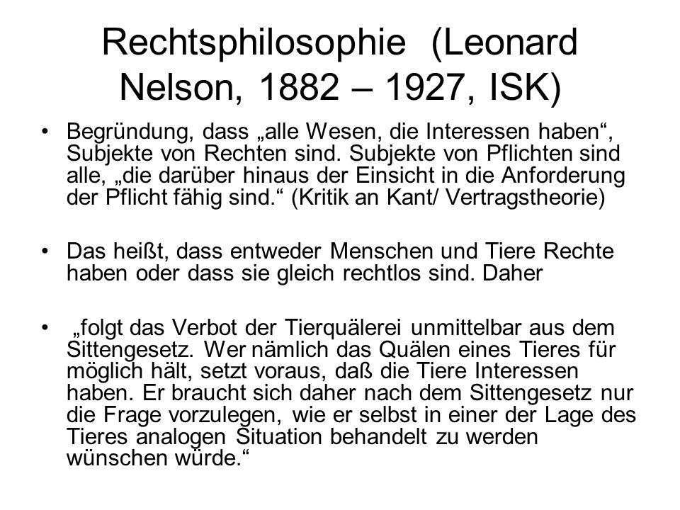 """Rechtsphilosophie (Leonard Nelson, 1882 – 1927, ISK) Begründung, dass """"alle Wesen, die Interessen haben"""", Subjekte von Rechten sind. Subjekte von Pfli"""