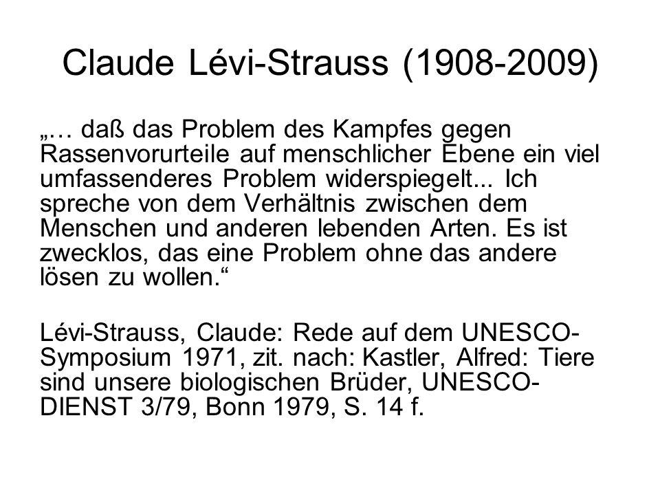 """Claude Lévi-Strauss (1908-2009) """"… daß das Problem des Kampfes gegen Rassenvorurteile auf menschlicher Ebene ein viel umfassenderes Problem widerspieg"""