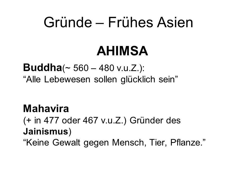 """Gründe – Frühes Asien AHIMSA Buddha (~ 560 – 480 v.u.Z.): """"Alle Lebewesen sollen glücklich sein"""" Mahavira (+ in 477 oder 467 v.u.Z.) Gründer des Jaini"""