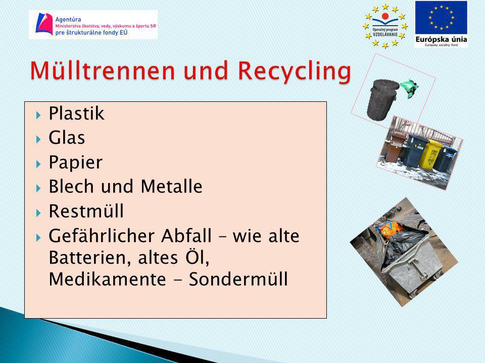  Plastik  Glas  Papier  Blech und Metalle  Restmüll  Gefährlicher Abfall – wie alte Batterien, altes Öl, Medikamente - Sondermüll