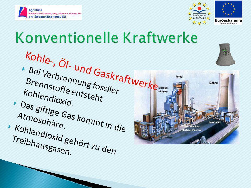 Kohle-, Öl- und Gaskraftwerke  Bei Verbrennung fossiler Brennstoffe entsteht Kohlendioxid.  Das giftige Gas kommt in die Atmosphäre.  Kohlendioxid