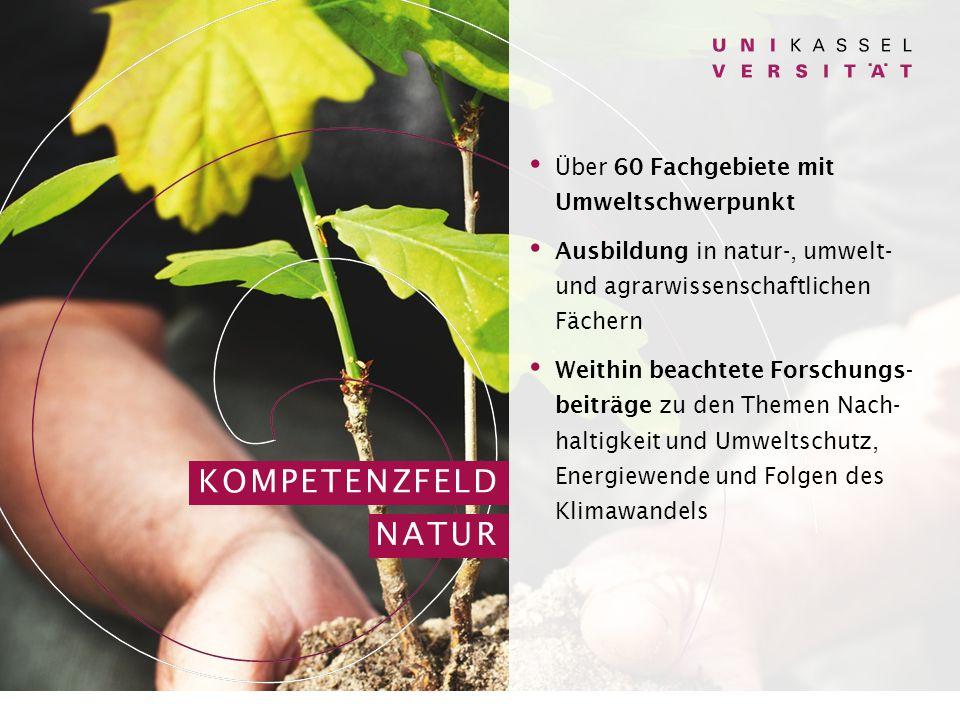 Über 60 Fachgebiete mit Umweltschwerpunkt Ausbildung in natur-, umwelt- und agrarwissenschaftlichen Fächern Weithin beachtete Forschungs- beiträge zu den Themen Nach- haltigkeit und Umweltschutz, Energiewende und Folgen des Klimawandels KOMPETENZFELD NATUR
