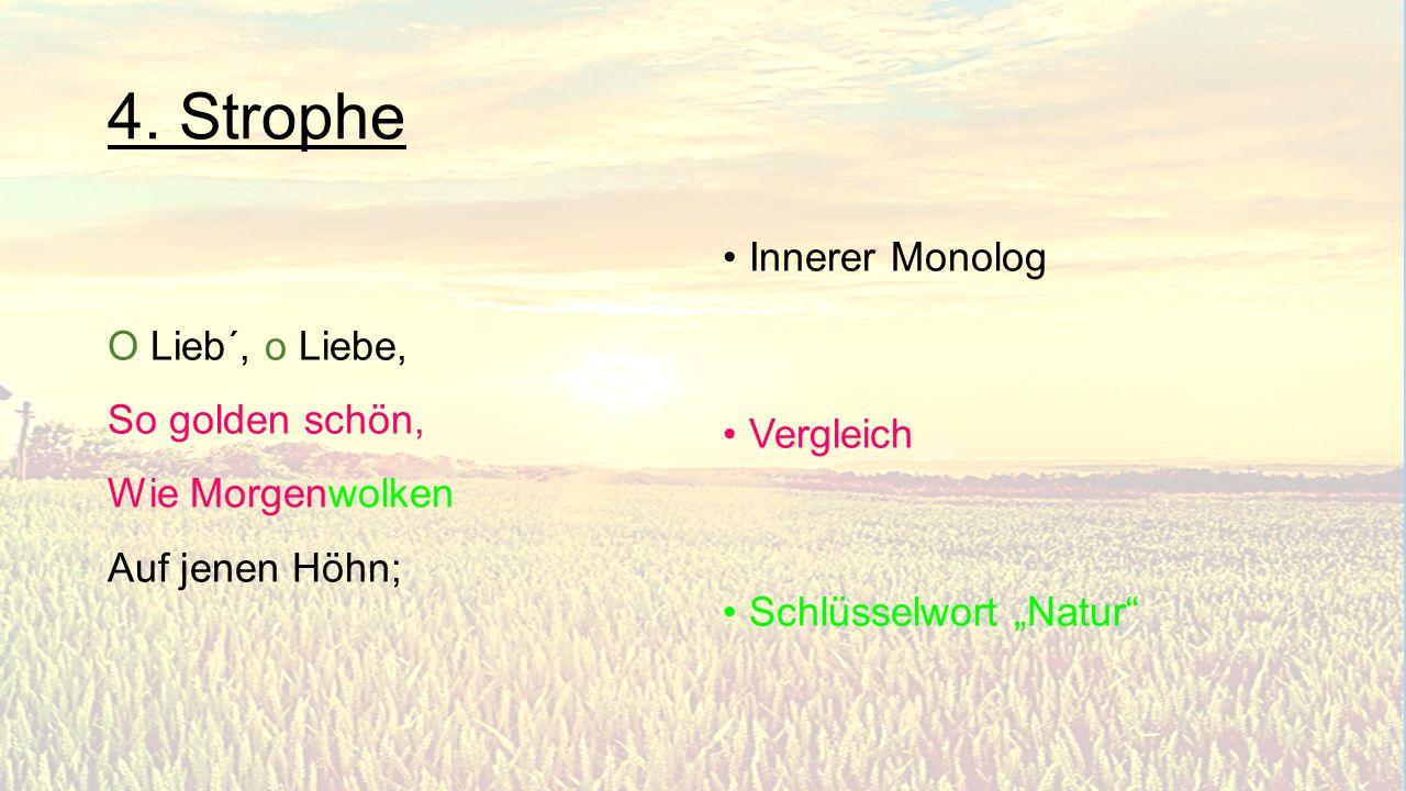 """4. Strophe O Lieb´, o Liebe, So golden schön, Wie Morgenwolken Auf jenen Höhn; Innerer Monolog Vergleich Schlüsselwort """"Natur"""""""