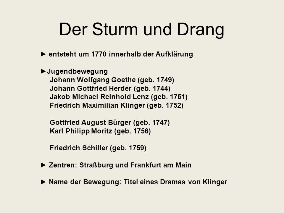 Der Sturm und Drang ► entsteht um 1770 innerhalb der Aufklärung ►Jugendbewegung Johann Wolfgang Goethe (geb. 1749) Johann Gottfried Herder (geb. 1744)