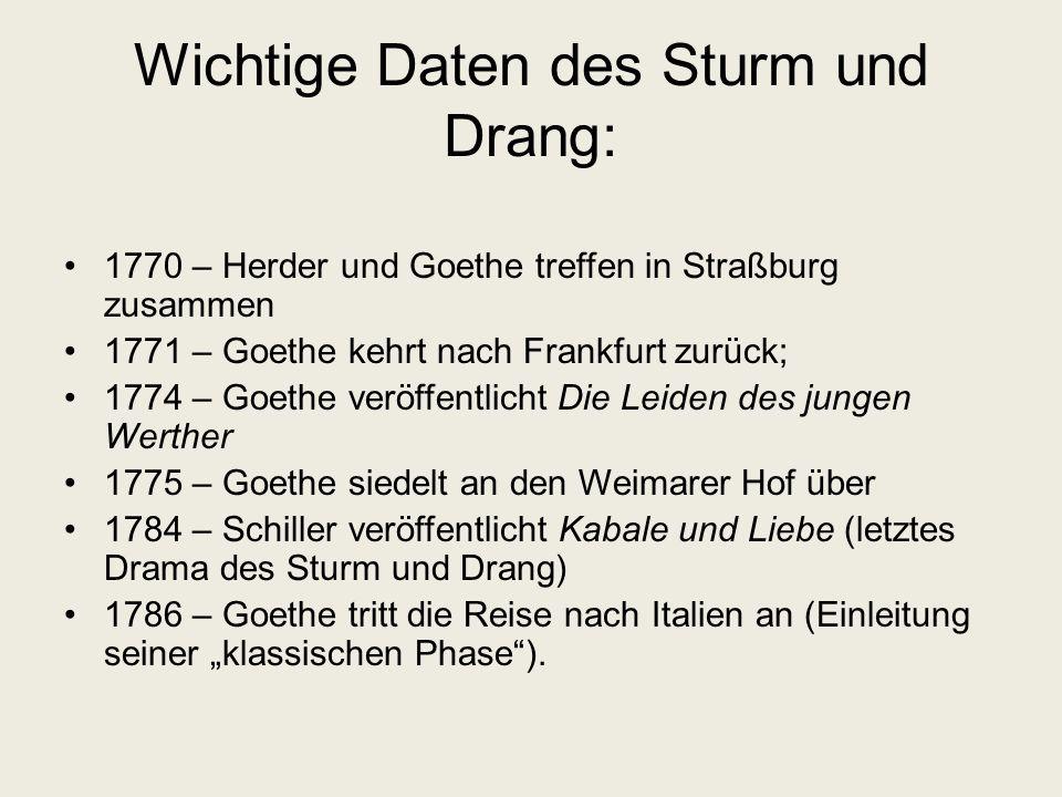 Wichtige Daten des Sturm und Drang: 1770 – Herder und Goethe treffen in Straßburg zusammen 1771 – Goethe kehrt nach Frankfurt zurück; 1774 – Goethe ve