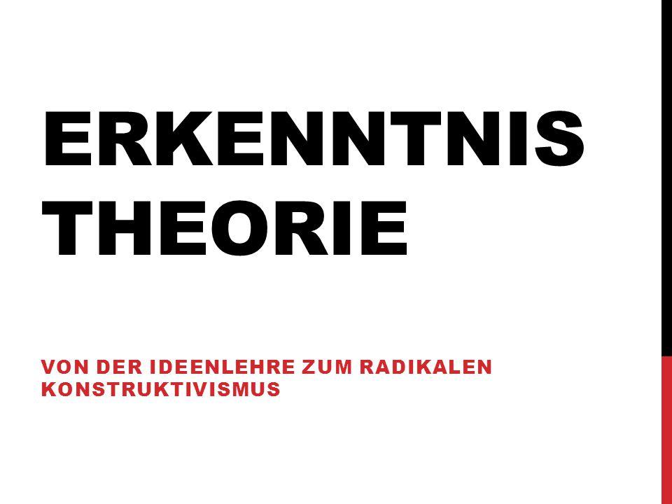 ERKENNTNIS THEORIE VON DER IDEENLEHRE ZUM RADIKALEN KONSTRUKTIVISMUS