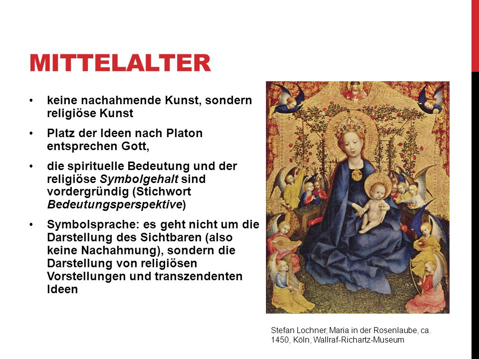 MITTELALTER keine nachahmende Kunst, sondern religiöse Kunst Platz der Ideen nach Platon entsprechen Gott, die spirituelle Bedeutung und der religiöse