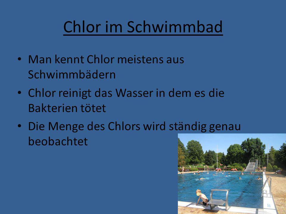 Chlor im Schwimmbad Man kennt Chlor meistens aus Schwimmbädern Chlor reinigt das Wasser in dem es die Bakterien tötet Die Menge des Chlors wird ständi