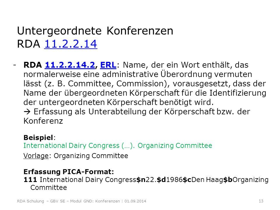 Untergeordnete Konferenzen RDA 11.2.2.14 11.2.2.14 -RDA 11.2.2.14.2, ERL: Name, der ein Wort enthält, das normalerweise eine administrative Überordnun
