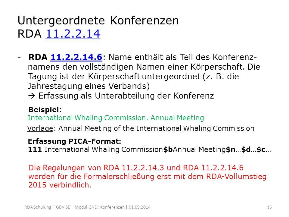 Untergeordnete Konferenzen RDA 11.2.2.14 11.2.2.14 -RDA 11.2.2.14.6: Name enthält als Teil des Konferenz- namens den vollständigen Namen einer Körpers