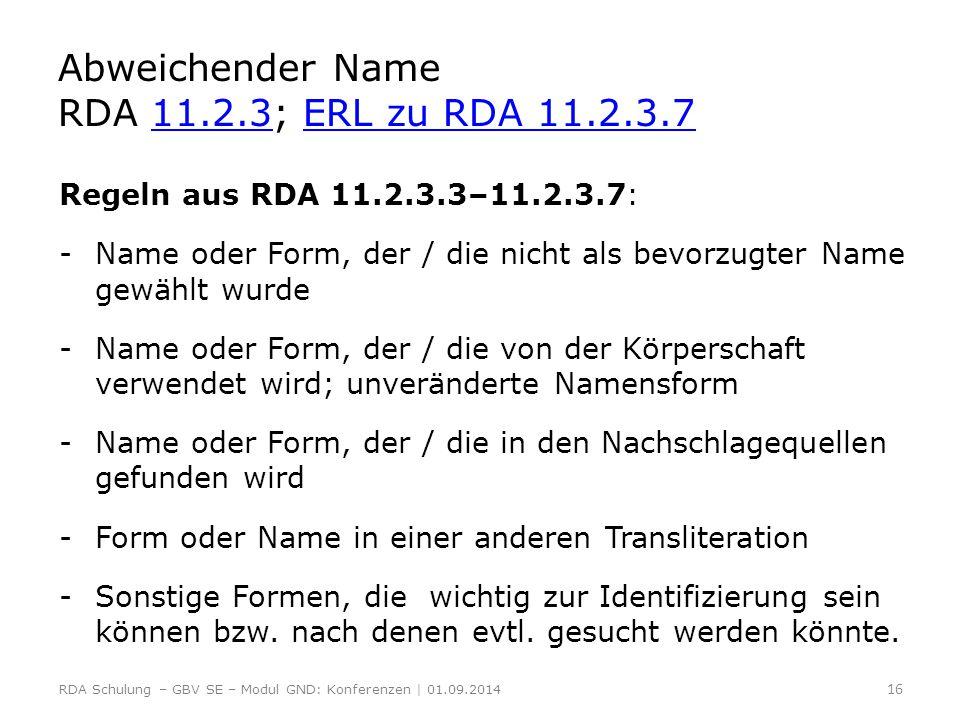 Abweichender Name RDA 11.2.3; ERL zu RDA 11.2.3.7 11.2.3ERL zu RDA 11.2.3.7 Regeln aus RDA 11.2.3.3–11.2.3.7: -Name oder Form, der / die nicht als bev