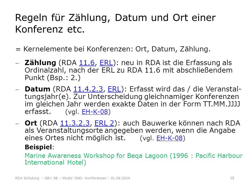 Regeln für Zählung, Datum und Ort einer Konferenz etc. = Kernelemente bei Konferenzen: Ort, Datum, Zählung. Zählung (RDA 11.6, ERL): neu in RDA ist d