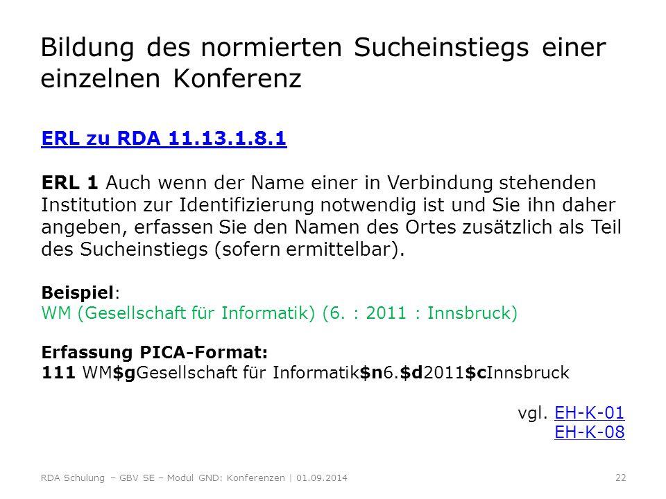 Bildung des normierten Sucheinstiegs einer einzelnen Konferenz ERL zu RDA 11.13.1.8.1 ERL 1 Auch wenn der Name einer in Verbindung stehenden Instituti
