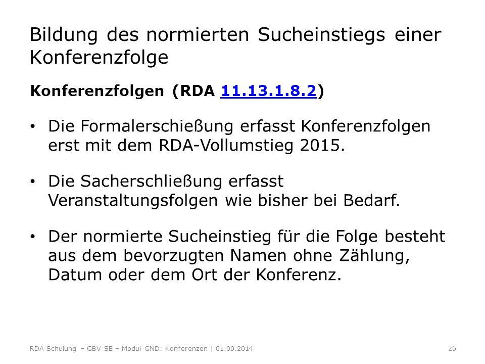 Bildung des normierten Sucheinstiegs einer Konferenzfolge Konferenzfolgen (RDA 11.13.1.8.2)11.13.1.8.2 Die Formalerschießung erfasst Konferenzfolgen e