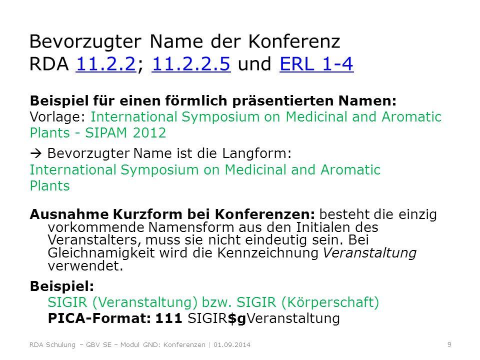 Bildung des normierten Sucheinstiegs einer einzelnen Konferenz Grundlage des normierten Sucheinstiegs ist der bevorzugte Name (RDA 11.13.1.1 )11.13.1.1 Nach RDA 11.13.1.2-11.13.1.8 kommen Ergänzungen zum Namen hinzu.