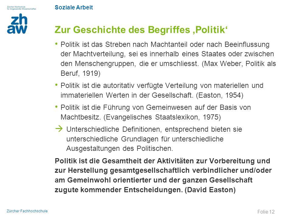 Soziale Arbeit Zürcher Fachhochschule Zur Geschichte des Begriffes 'Politik' Politik ist das Streben nach Machtanteil oder nach Beeinflussung der Mach