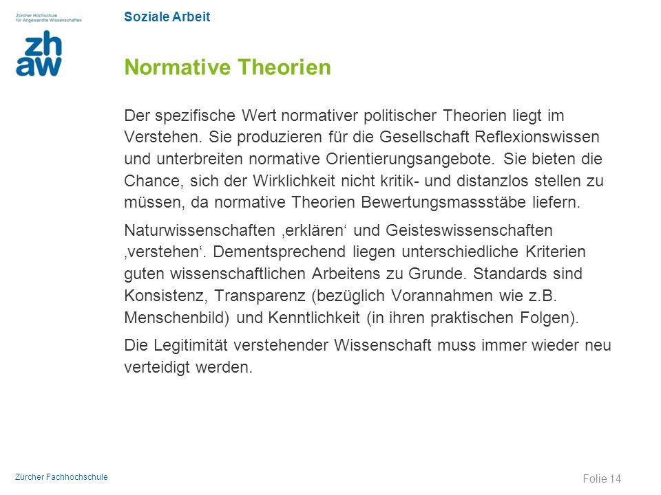 Soziale Arbeit Zürcher Fachhochschule Normative Theorien Der spezifische Wert normativer politischer Theorien liegt im Verstehen. Sie produzieren für