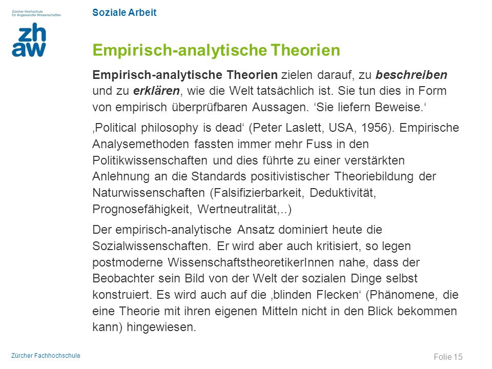 Soziale Arbeit Zürcher Fachhochschule Empirisch-analytische Theorien Empirisch-analytische Theorien zielen darauf, zu beschreiben und zu erklären, wie
