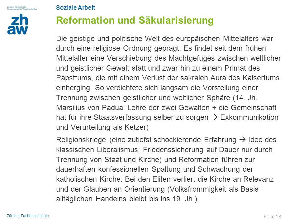 Soziale Arbeit Zürcher Fachhochschule Reformation und Säkularisierung Die geistige und politische Welt des europäischen Mittelalters war durch eine re