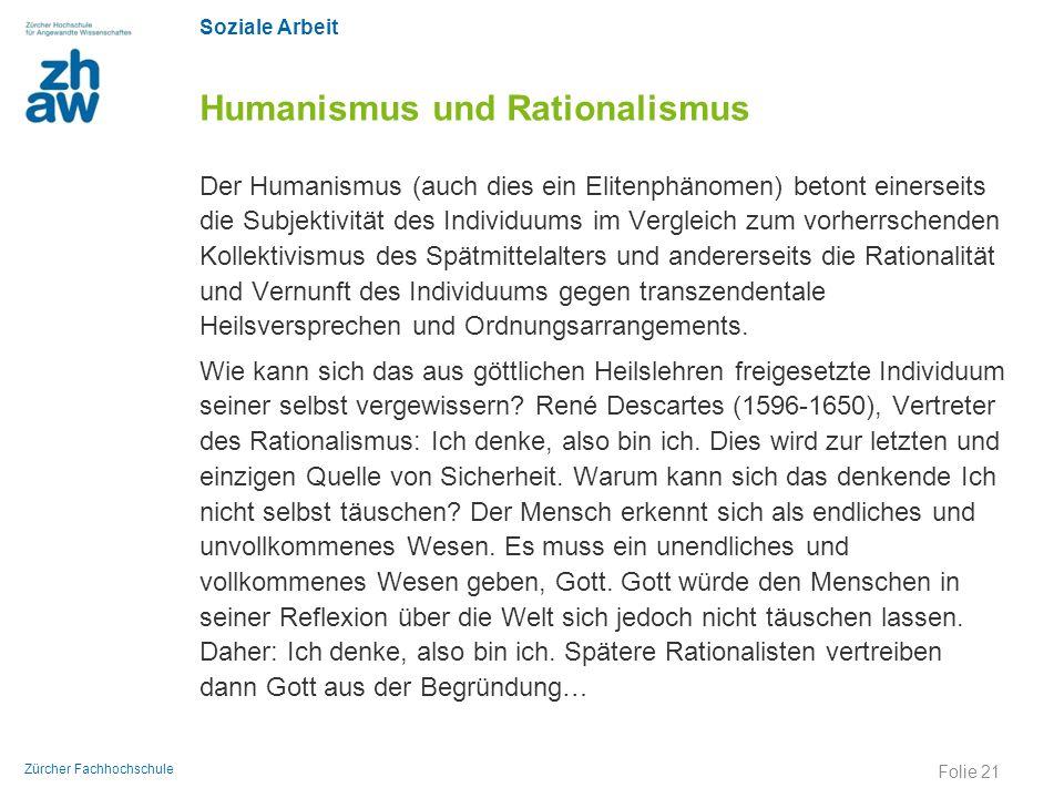 Soziale Arbeit Zürcher Fachhochschule Humanismus und Rationalismus Der Humanismus (auch dies ein Elitenphänomen) betont einerseits die Subjektivität d
