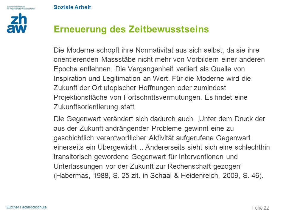 Soziale Arbeit Zürcher Fachhochschule Erneuerung des Zeitbewusstseins Die Moderne schöpft ihre Normativität aus sich selbst, da sie ihre orientierende