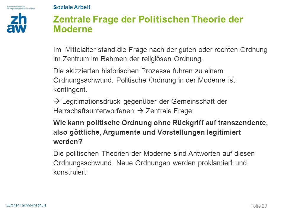 Soziale Arbeit Zürcher Fachhochschule Zentrale Frage der Politischen Theorie der Moderne Im Mittelalter stand die Frage nach der guten oder rechten Or