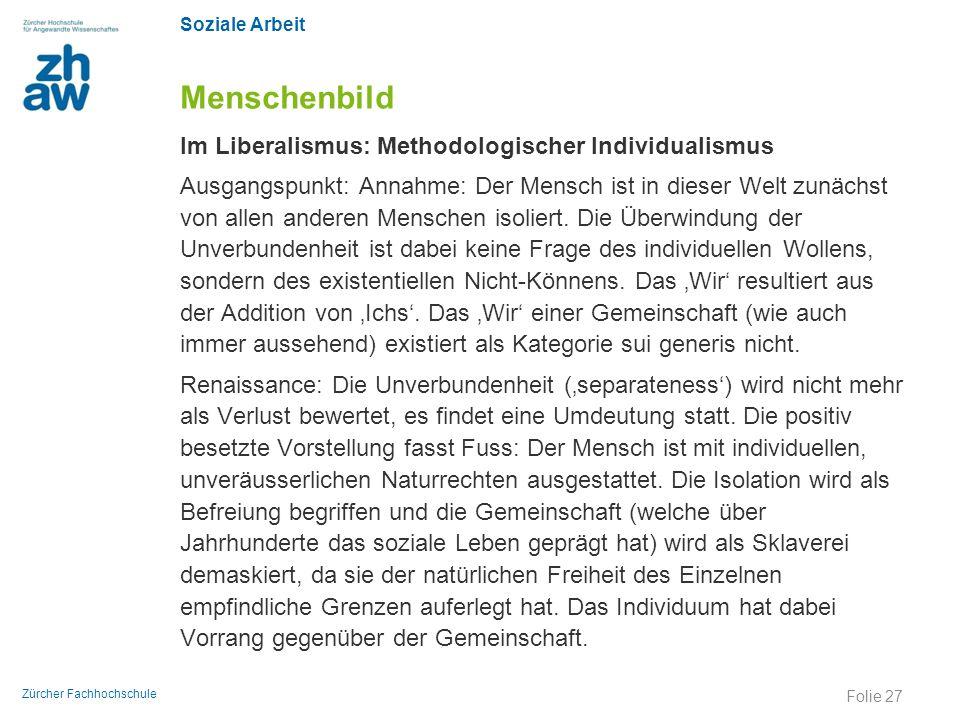 Soziale Arbeit Zürcher Fachhochschule Menschenbild Im Liberalismus: Methodologischer Individualismus Ausgangspunkt: Annahme: Der Mensch ist in dieser