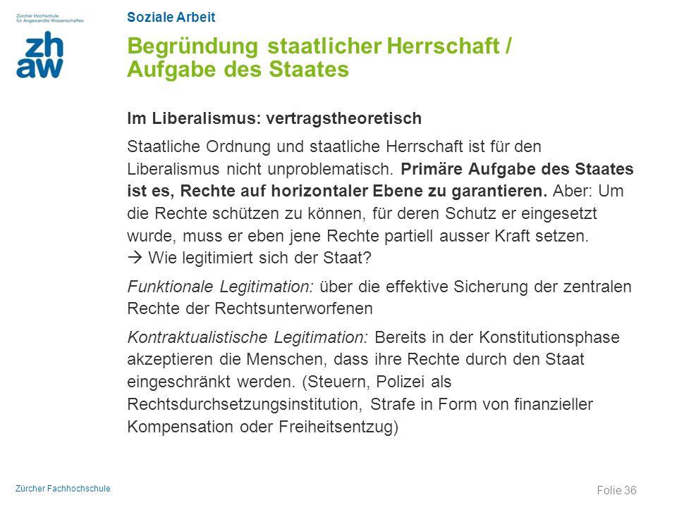 Soziale Arbeit Zürcher Fachhochschule Begründung staatlicher Herrschaft / Aufgabe des Staates Im Liberalismus: vertragstheoretisch Staatliche Ordnung