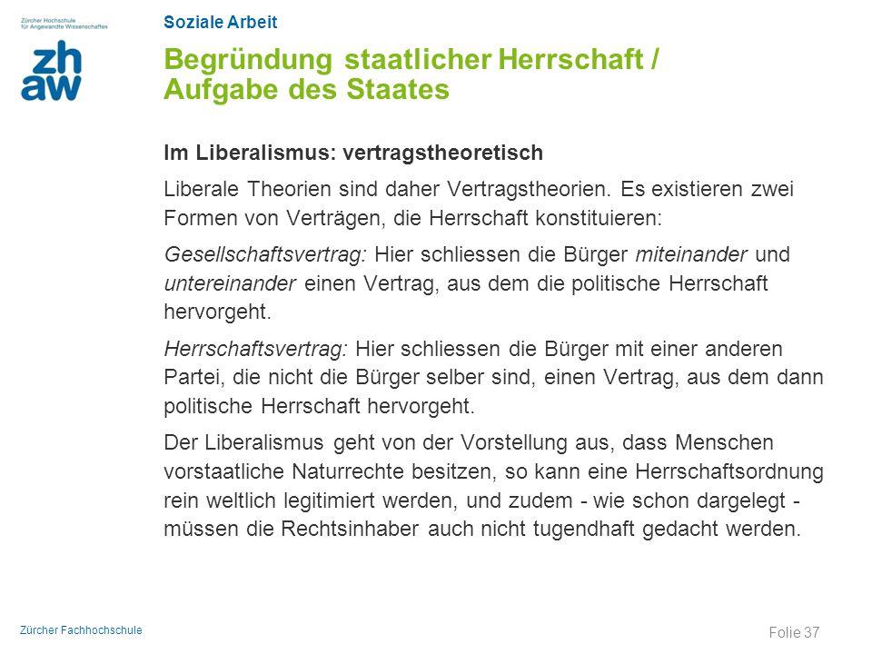 Soziale Arbeit Zürcher Fachhochschule Begründung staatlicher Herrschaft / Aufgabe des Staates Im Liberalismus: vertragstheoretisch Liberale Theorien s