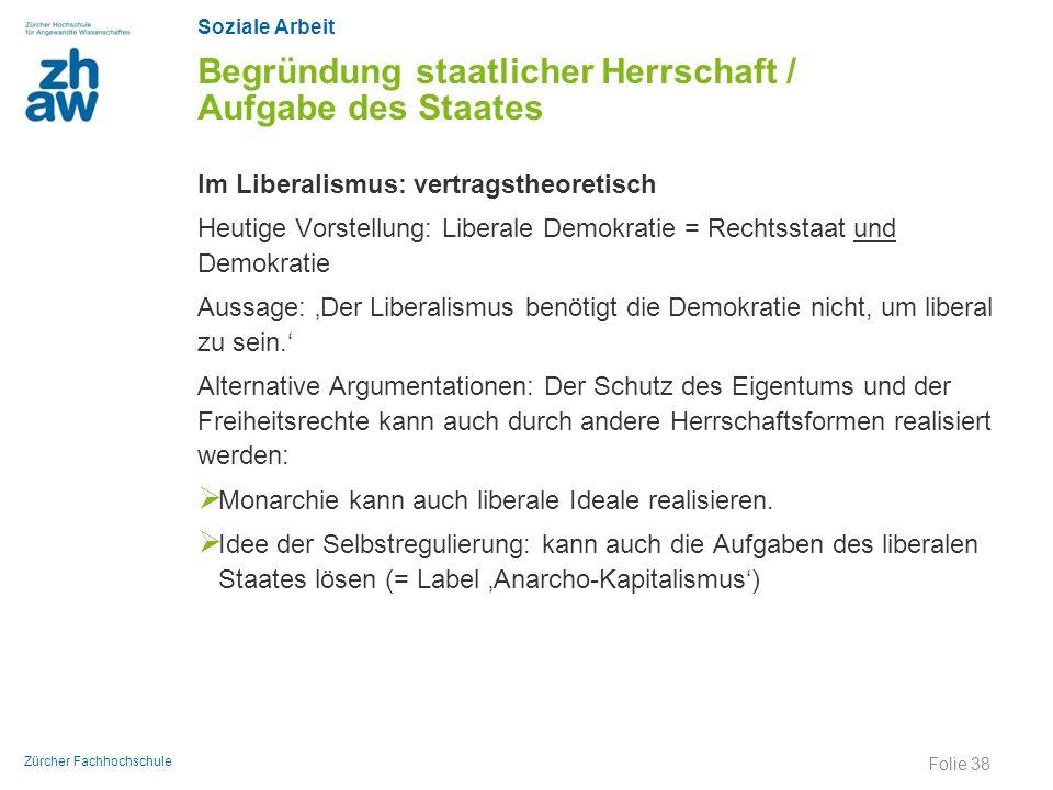 Soziale Arbeit Zürcher Fachhochschule Begründung staatlicher Herrschaft / Aufgabe des Staates Im Liberalismus: vertragstheoretisch Heutige Vorstellung