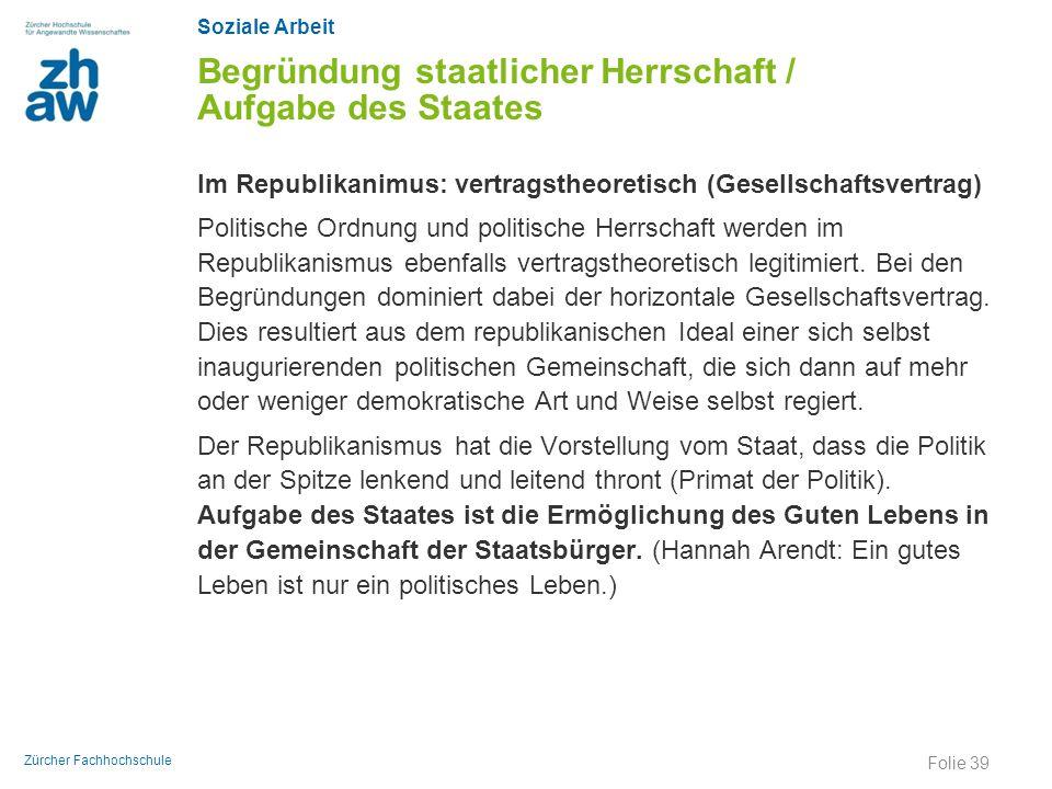 Soziale Arbeit Zürcher Fachhochschule Begründung staatlicher Herrschaft / Aufgabe des Staates Im Republikanimus: vertragstheoretisch (Gesellschaftsver