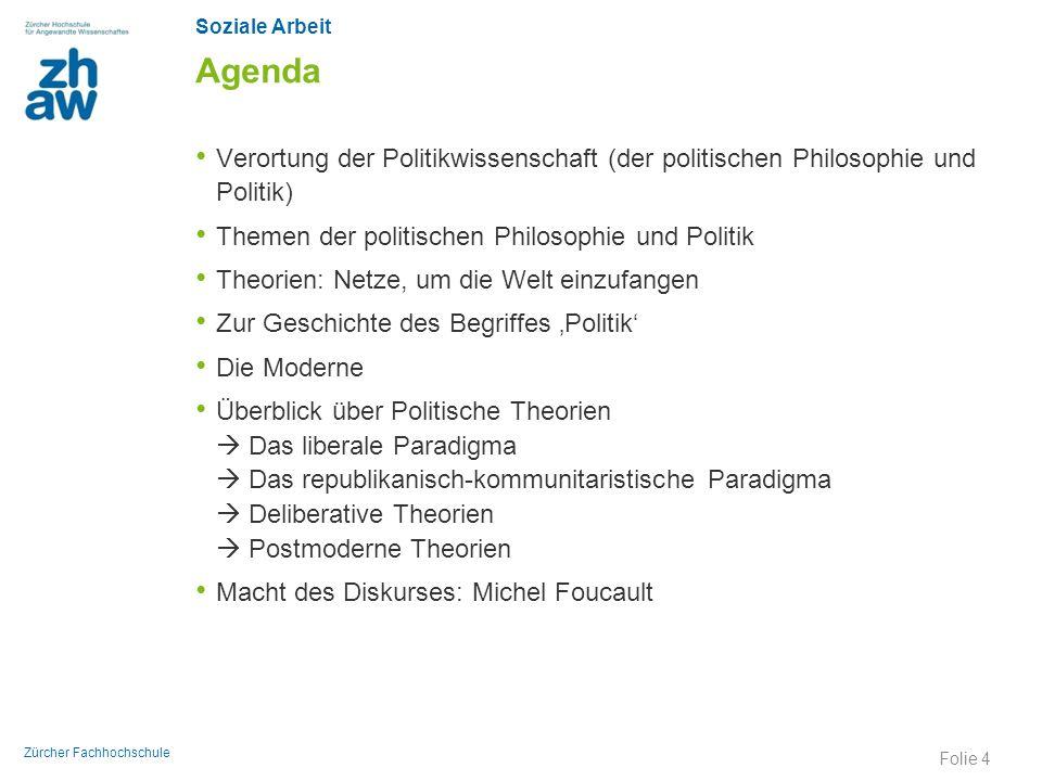Soziale Arbeit Zürcher Fachhochschule Agenda Verortung der Politikwissenschaft (der politischen Philosophie und Politik) Themen der politischen Philos