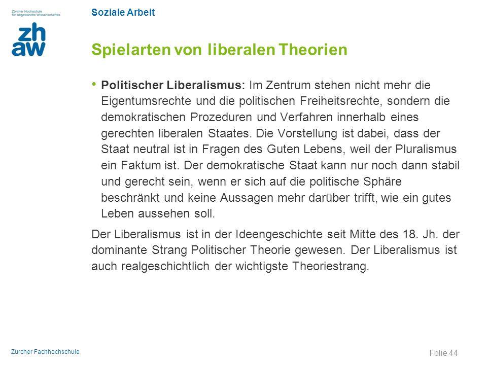 Soziale Arbeit Zürcher Fachhochschule Spielarten von liberalen Theorien Politischer Liberalismus: Im Zentrum stehen nicht mehr die Eigentumsrechte und