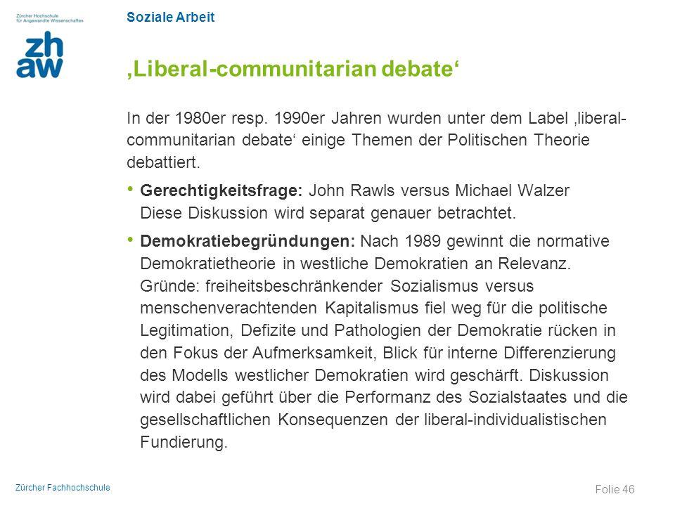 Soziale Arbeit Zürcher Fachhochschule 'Liberal-communitarian debate' In der 1980er resp. 1990er Jahren wurden unter dem Label 'liberal- communitarian