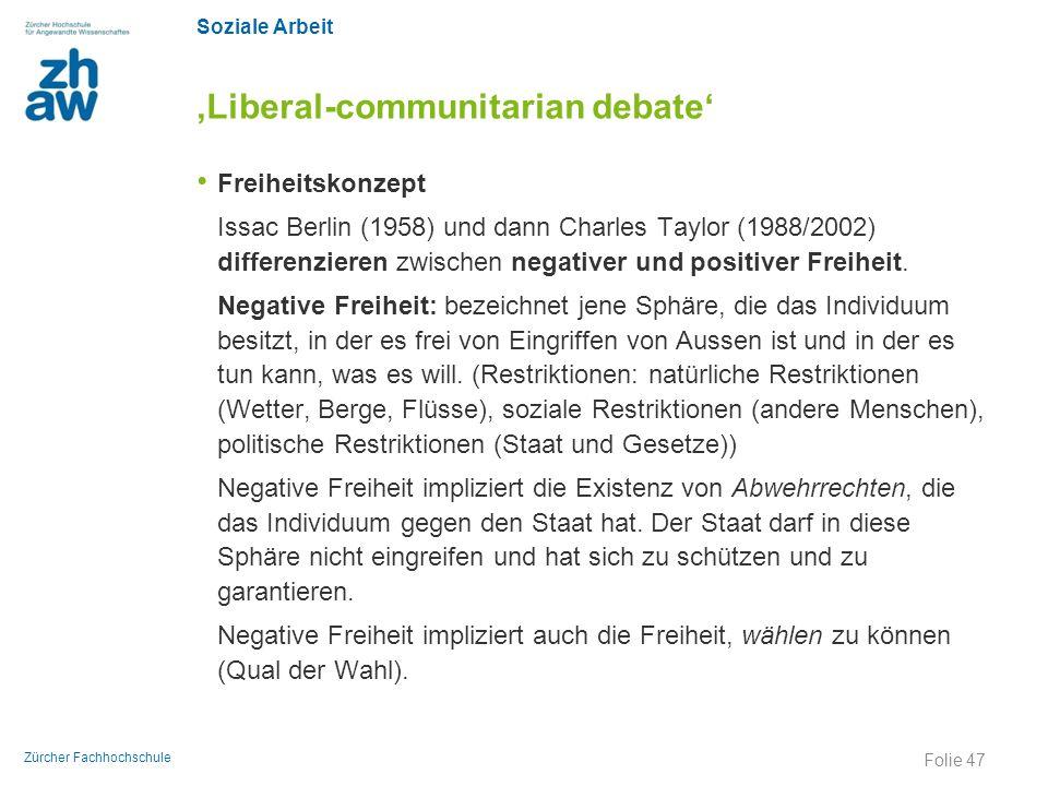 Soziale Arbeit Zürcher Fachhochschule 'Liberal-communitarian debate' Freiheitskonzept Issac Berlin (1958) und dann Charles Taylor (1988/2002) differen