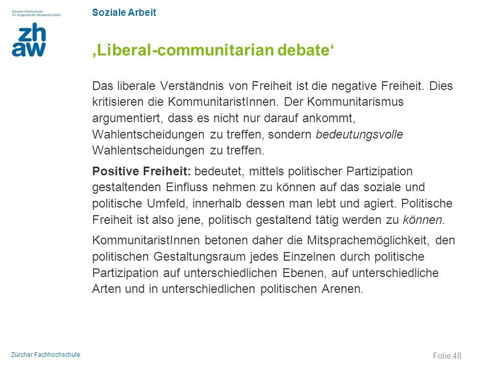 Soziale Arbeit Zürcher Fachhochschule 'Liberal-communitarian debate' Das liberale Verständnis von Freiheit ist die negative Freiheit. Dies kritisieren